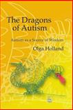 The Dragons of Autism : Autism as a Source of Wisdom, Holland, Olga, 1843107414