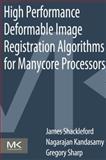 High Performance Deformable Image Registration Algorithms for Manycore Processors, Shackleford, James and Kandasamy, Nagarajan, 0124077412