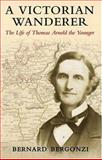 A Victorian Wanderer : The Life of Thomas Arnold the Younger, Bergonzi, Bernard, 0199257418