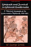 Conquest and survival in colonial Guatemala : A historical geography of the Cuchumatan highlands, 1500-1821, Lovell, W. George, 0773527419