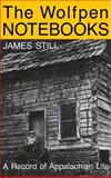 The Wolfpen Notebooks : A Record of Appalachian Life, Still, James, 0813117410