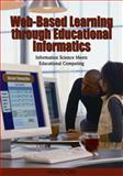 Web-Based Learning Through Educational Informatics : Information Science Meets Educational Computing, Ford, Nigel, 1599047411