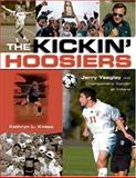 The Kickin' Hoosiers : Jerry Yeagley and Championship Soccer at Indiana, Knapp, Kathryn and Knapp, Kathryn L., 0253217415