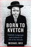 Born to Kvetch, Michael Wex, 0312307411