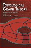 Topological Graph Theory, Gross, Jonathan L. and Tucker, Thomas W., 0486417417