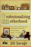 Professionalizing Motherhood, Jill Savage, 0310237416