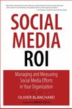 Social Media ROI : Managing and Measuring Social Media Efforts in Your Organization, Olivier Blanchard, 0789747413