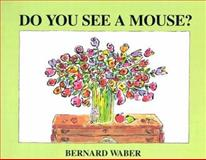 Do You See a Mouse?, Bernard Waber, 0395827426