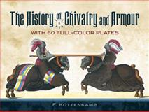 The History of Chivalry and Armour, F. Kottenkamp, 0486457427
