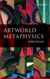 Artworld Metaphysics, Kraut, Robert, 0199587426
