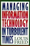 Managing Information Technology in Turbulent Times, Louis Fried, 0471047422