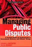 Managing Public Disputes : A Practical Guide for Professionals in Government, Business, and Citizen's Groups, Carpenter, Susan L. and Kennedy, W. J. D., 0787957429