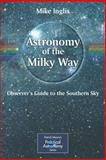 Astronomy of the Milky Way : Observer's Guide to the Southern Sky, Inglis, Mike, 1852337427