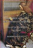 Gold Brocade and Renaissance Painting : A Study in Material Culture, Duits, Rembrandt, 1904597424