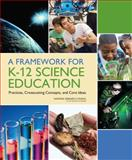 A Framework for K-12 Science Education : Practices, Crosscutting Concepts, and Core Ideas, Committee on Conceptual Framework for the New K-12 Science Education Standards and National Research Council, 0309217423