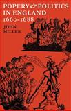 Popery and Politics in England 1660-1688, Miller, John, 0521077427