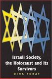Israeli Society, the Holocaust and Its Survivors : The Holocaust and Its Survivors, Porat, Dina, 0853037426