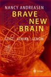 Brave New Brain : Geist - Gehirn - Genom, Andreasen, Nancy C., 3642627420