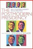 The Postmodern Presidency : Bill Clinton's Legacy in U. S. Politics, Schier, Steven, 0822957426