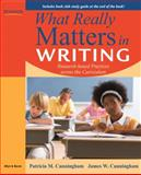 What Really Matters in Writing : Research-Based Practices Across the Curriculum, Cunningham, Patricia M. and Cunningham, James W., 0205627420