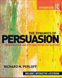 The Dynamics of Persuasion : Communication and Attitudes in the 21st Century, Perloff, Richard M., 0415507421