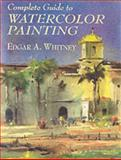 Complete Guide to Watercolor Painting, Edgar A. Whitney, 0486417425