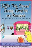 325+ No Stress Soap Crafts and Recipes, Alyssa Anderson, 0595317421