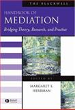 The Blackwell Handbook of Mediation : Bridging Theory, Research, and Practice, Herrman, Margaret S., 1405127422