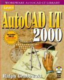 Learn AutoCAD LT 2000, Ralph Grabowski, 1556227426