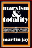 Marxism and Totality : The Adventures of a Concept from Lukács to Habermas, Jay, Martin, 0520057422