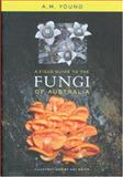 A Field Guide to the Fungi of Australia, Young, Tony, 0868407429