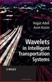Wavelets in Intelligent Transportation Systems, Adeli, Hojjat and Karim, Asim, 0470867426