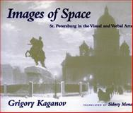 Images of Space : St. Petersburg in the Visual and Verbal Arts, Kaganov, Grigory, 0804727422