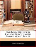 Live-Load Stresses in Railway Bridges, George Erle Beggs, 1141227428