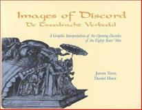 Images of Discord : A Graphic Interpretation of the Opening Decades of the Eighty Years' War, Tanis, James and Horst, Daniel, 0802807429