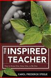 The Inspired Teacher : How to Know One, Grow One, or Be One, Steele, Carol Frederick, 1416607420