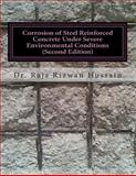 Corrosion of Steel Reinforced Concrete under Severe Environmental Conditions, Raja Hussain, 1480107425