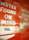 Water Found on Mars, Eva Weinmayr and Gustav Metzger, 3775717420