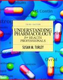 Understanding Pharmacology for Health Professionals, Turley, Susan, 0130417424