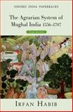 The Agrarian System of Mughal India : 1556-1707, Habib, Irfan, 0198077424