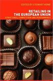 Retail in the European Union : Structures, Competition and Performance, Stewart Howe, 0415257425
