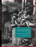 Italian Culture in Northern Europe in the Eighteenth Century, , 0521187427