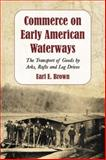 Commerce on Early American Waterways, Earl E. Brown, 0786447427