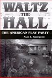 Waltz the Hall : The American Play Party, Spurgeon, Alan L., 1578067421