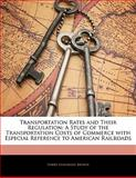 Transportation Rates and Their Regulation, Harry Gunnison Brown, 1142357422