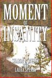 Moment of Insanity, Sharon L. Snyder and Laura Spears, 149312742X