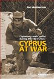 Cyprus at War : Diplomacy and Conflict During the 1974 Crisis, Asmussen, Jan, 1845117425