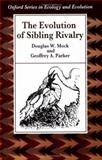 The Evolution of Sibling Rivalry, Mock, Douglas W. and Parker, Geoffrey A., 0198577435