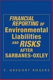 Financial Reporting of Environmental Liabilities and Risks after Sarbanes-Oxley, Rogers, C. Gregory, 0471717436