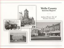 Wells County Interim Report : Indiana Historic Sites, Galbraith, Michael, 0982587430
